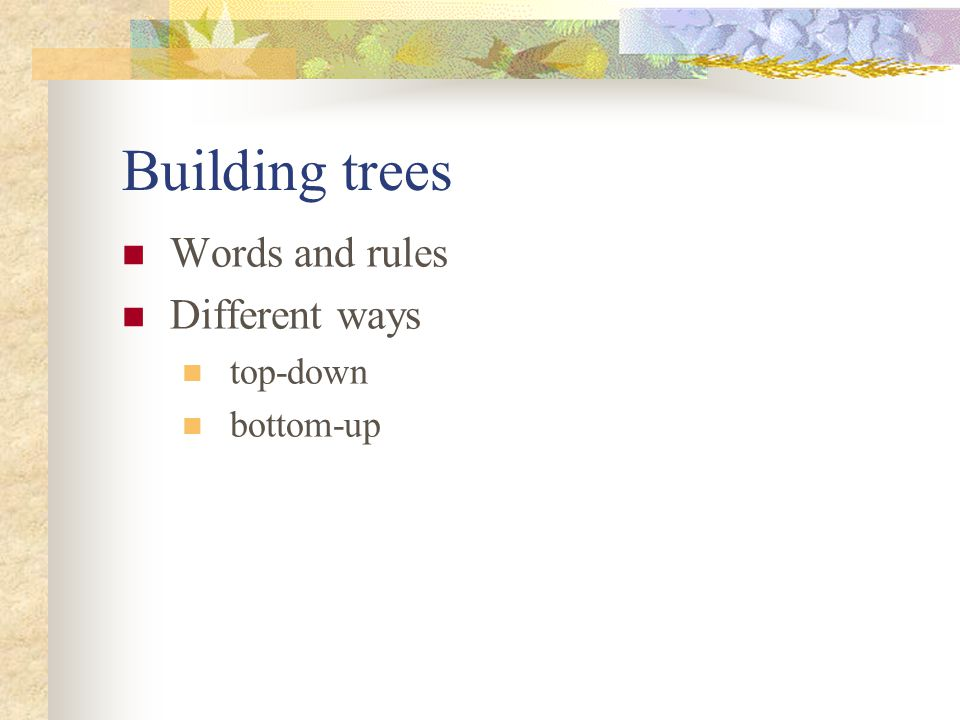 Building trees Words and rules Different ways top-down bottom-up