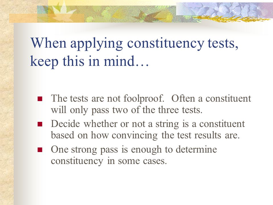 When applying constituency tests, keep this in mind…