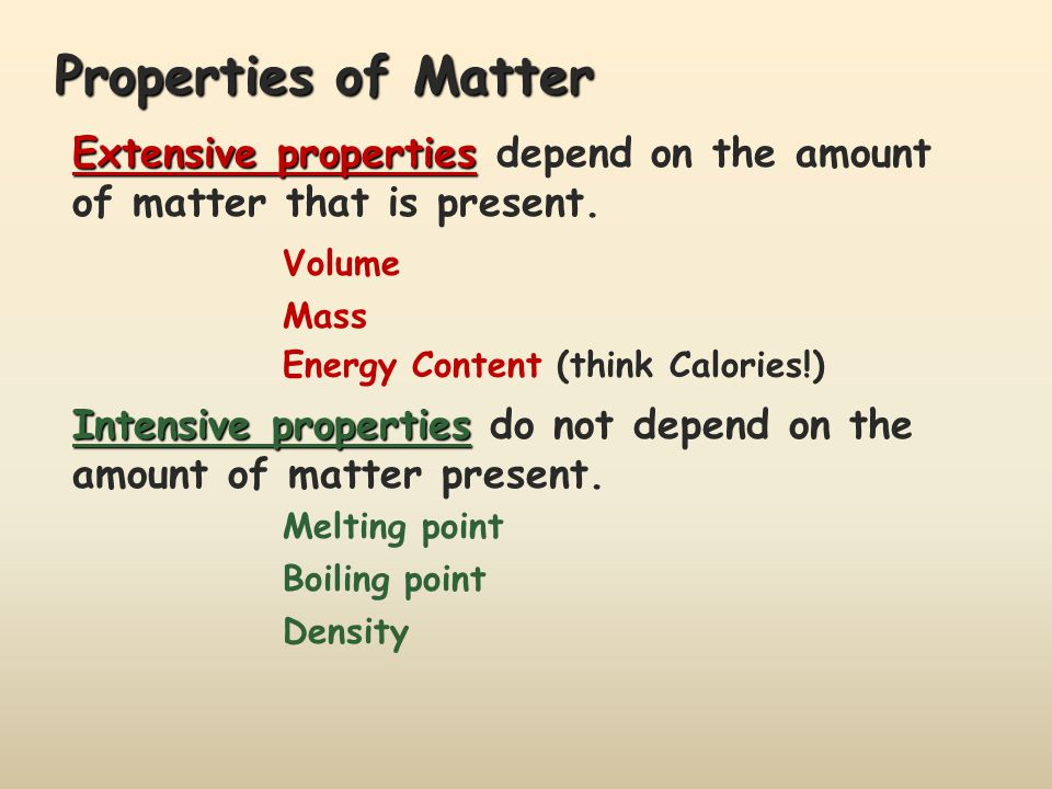 Properties of Matter Extensive properties depend on the amount of matter that is present. Volume. Mass.