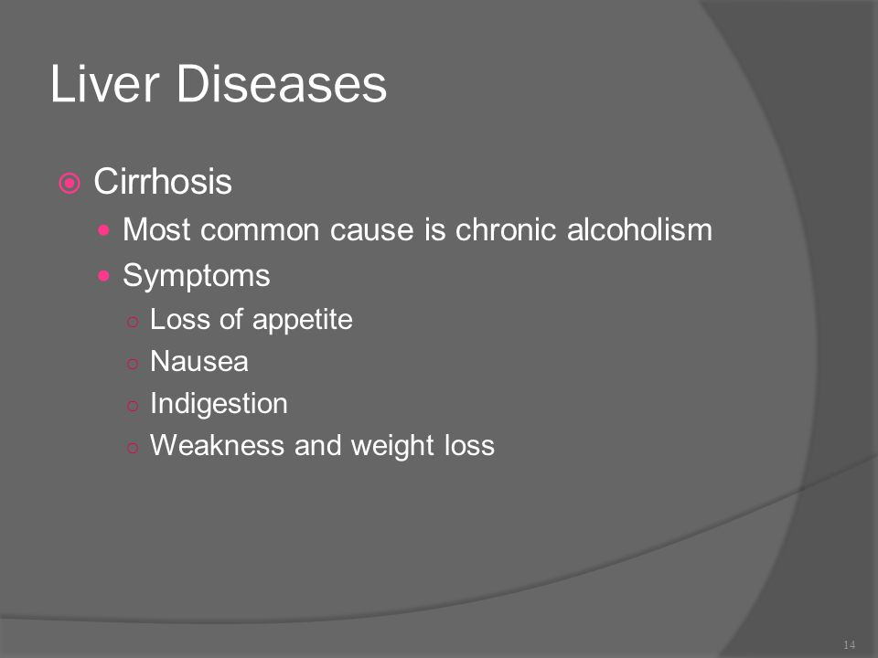 Liver Diseases Cirrhosis Most common cause is chronic alcoholism