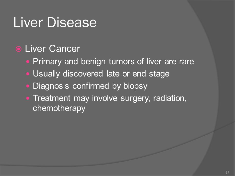 Liver Disease Liver Cancer Primary and benign tumors of liver are rare