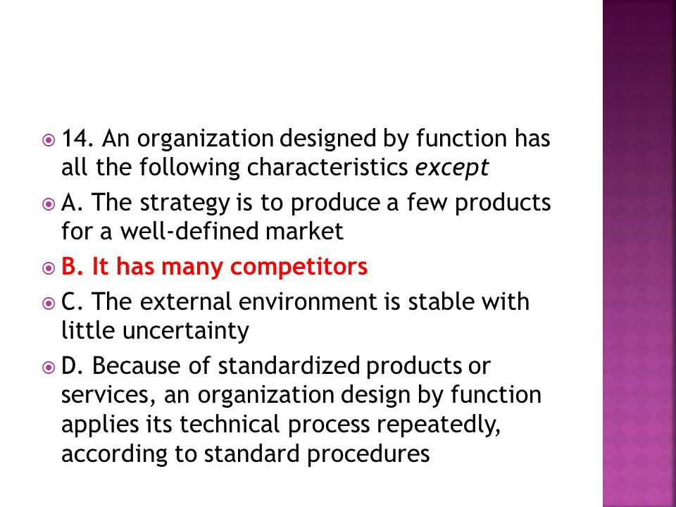14. An organization designed by function has all the following characteristics except