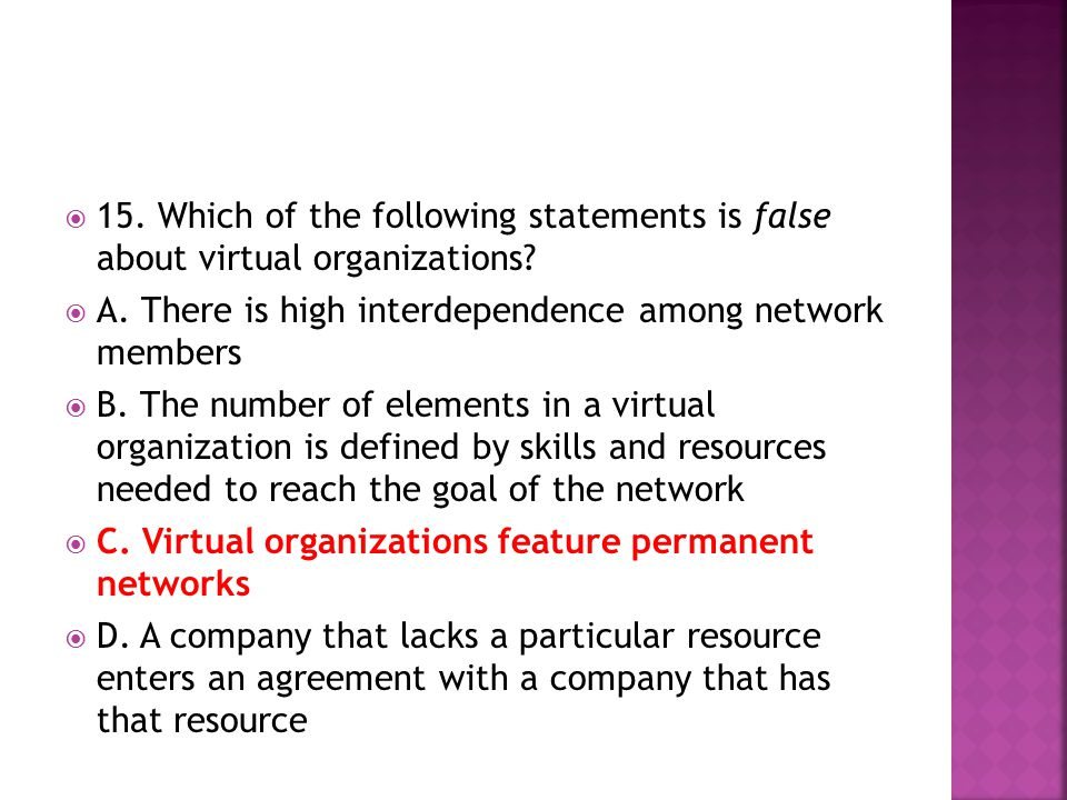 15. Which of the following statements is false about virtual organizations