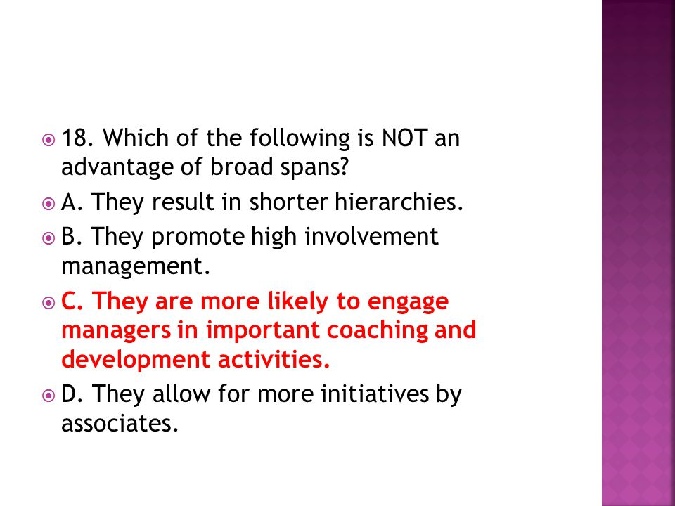 18. Which of the following is NOT an advantage of broad spans