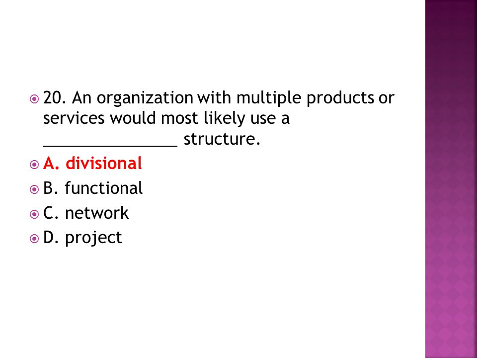 20. An organization with multiple products or services would most likely use a _______________ structure.