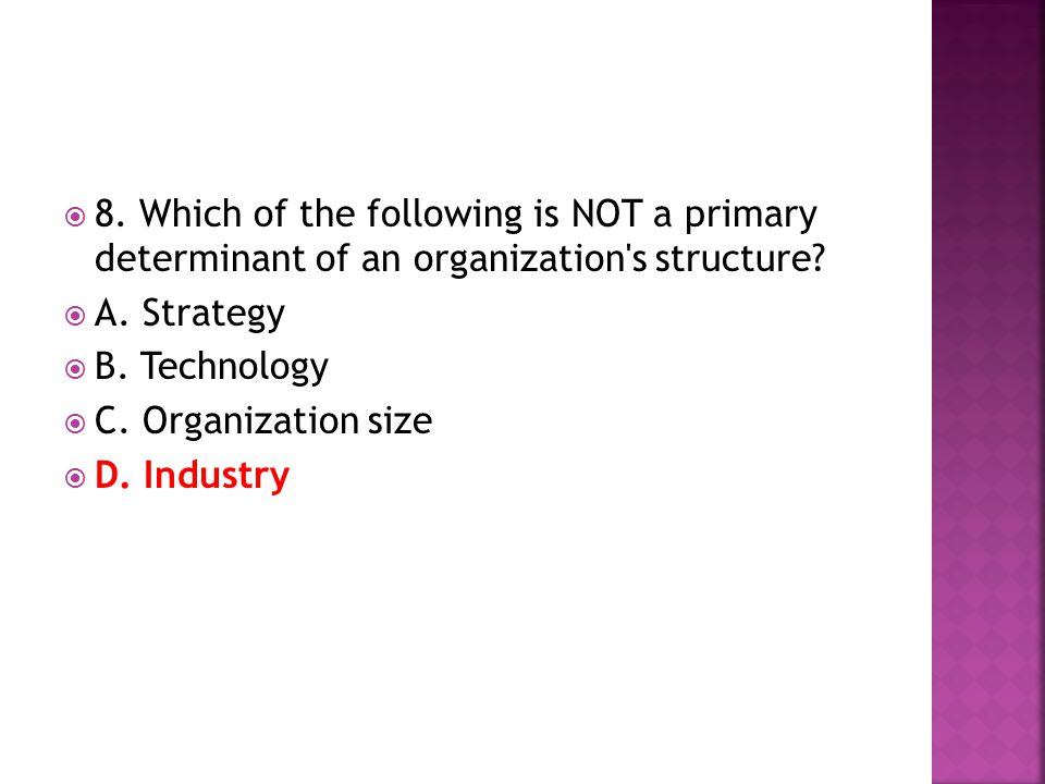 8. Which of the following is NOT a primary determinant of an organization s structure