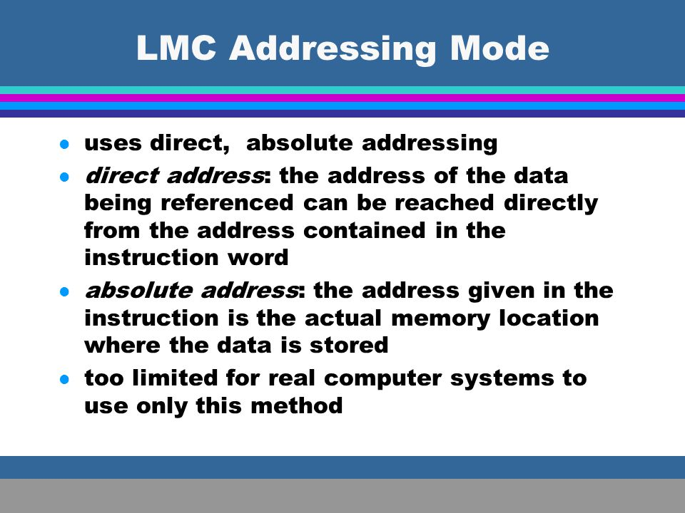 LMC Addressing Mode uses direct, absolute addressing