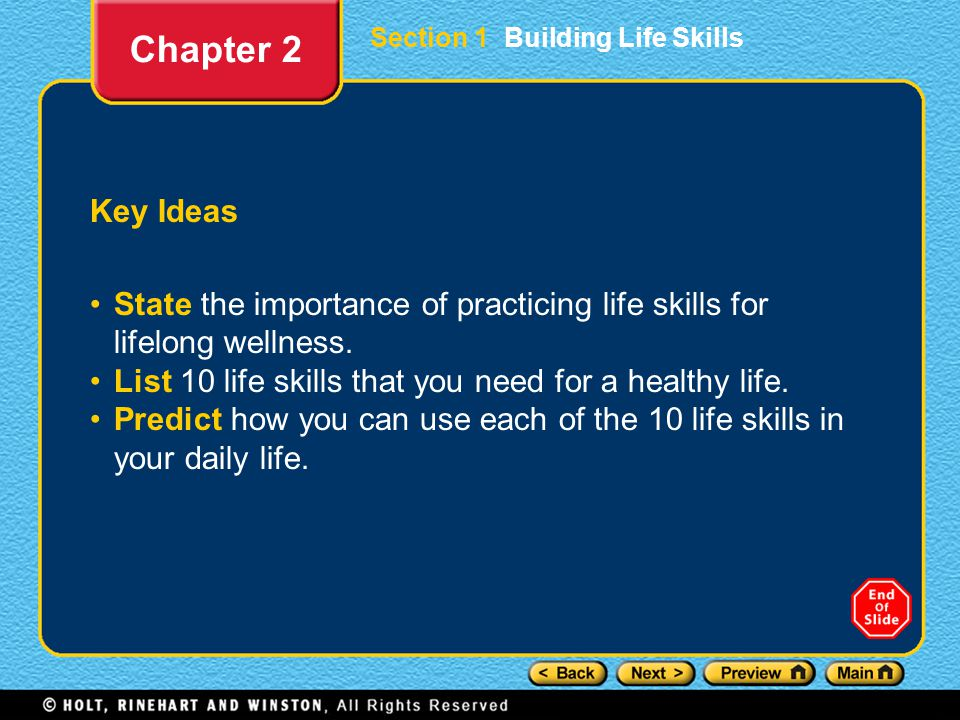 Chapter 2 Section 1 Building Life Skills. Key Ideas. State the importance of practicing life skills for lifelong wellness.