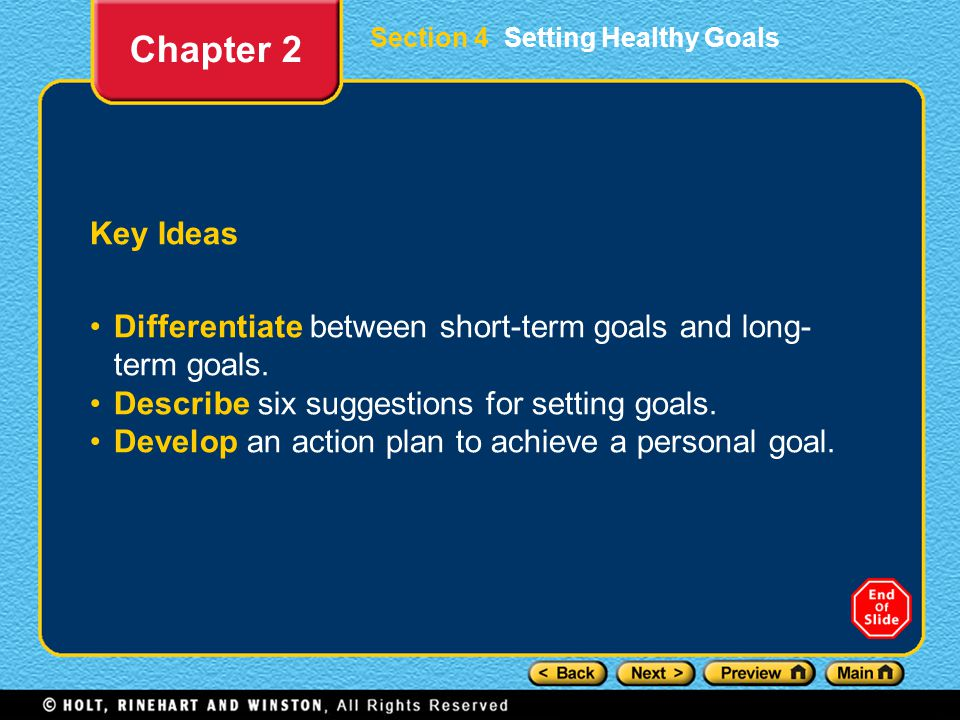 Chapter 2 Section 4 Setting Healthy Goals. Key Ideas. Differentiate between short-term goals and long-term goals.