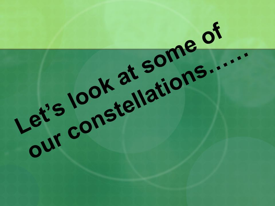 Let's look at some of our constellations……