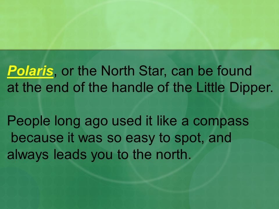 Polaris, or the North Star, can be found