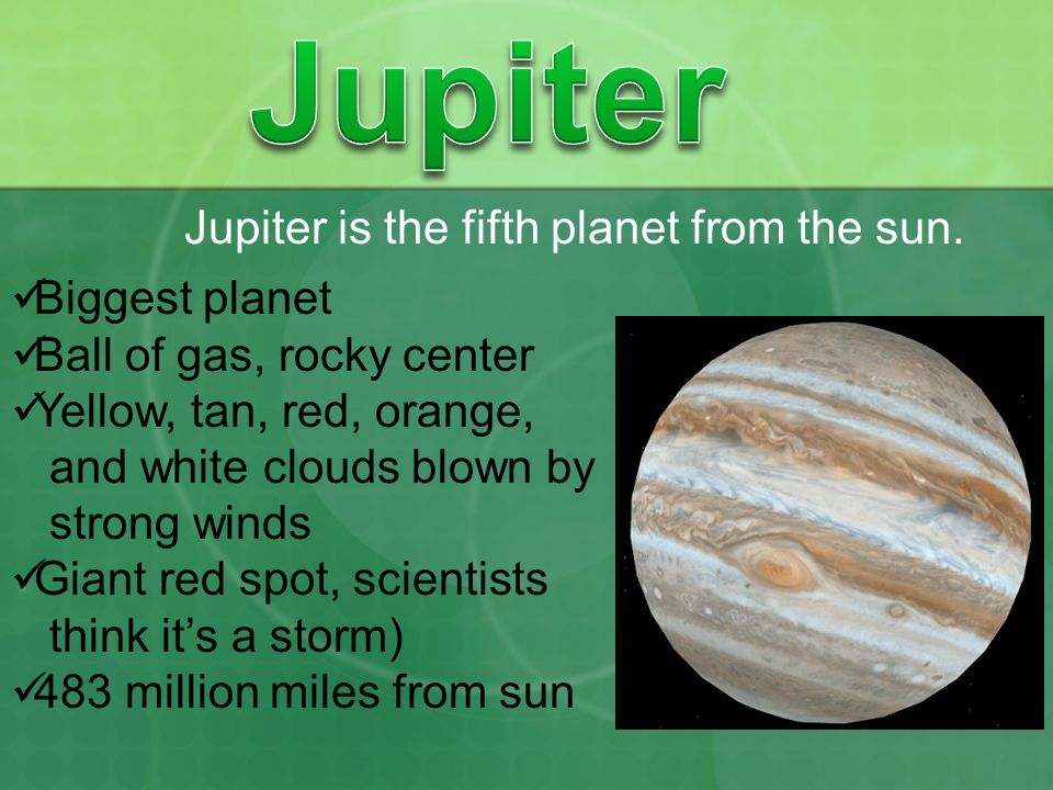 Jupiter is the fifth planet from the sun.