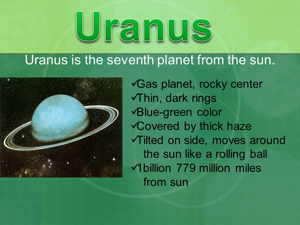 Uranus is the seventh planet from the sun.