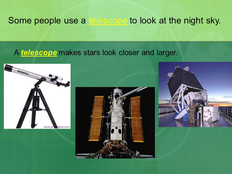 Some people use a telescope to look at the night sky.