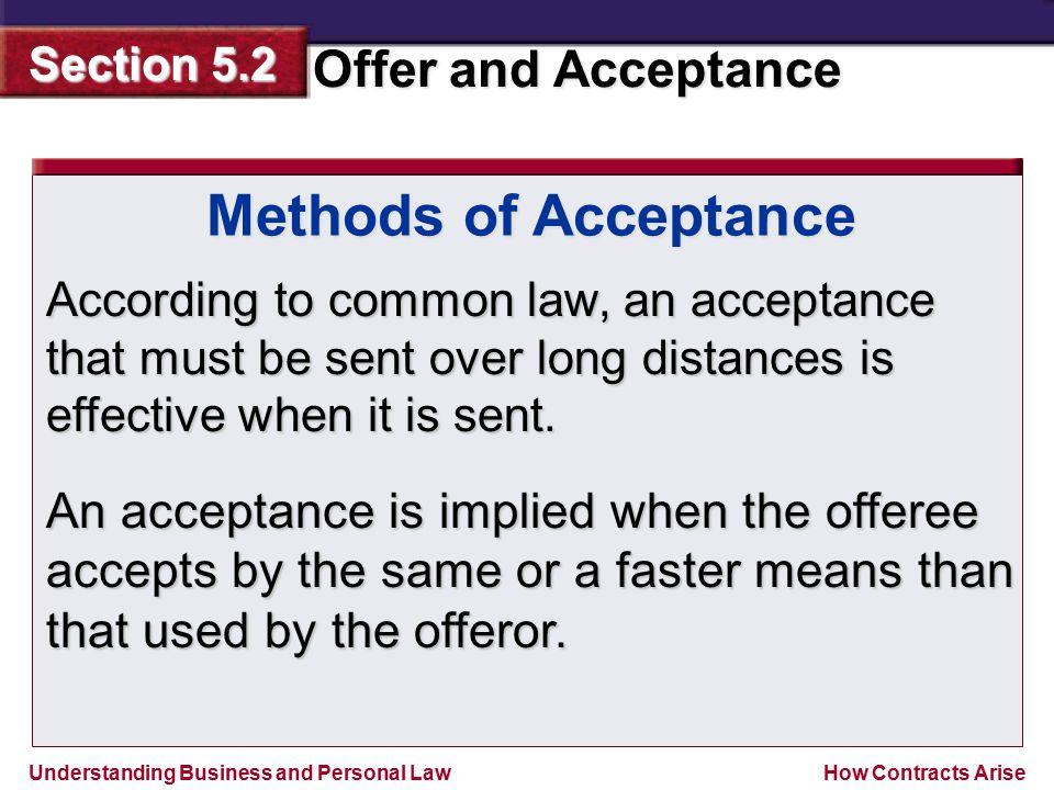 Methods of Acceptance According to common law, an acceptance that must be sent over long distances is effective when it is sent.