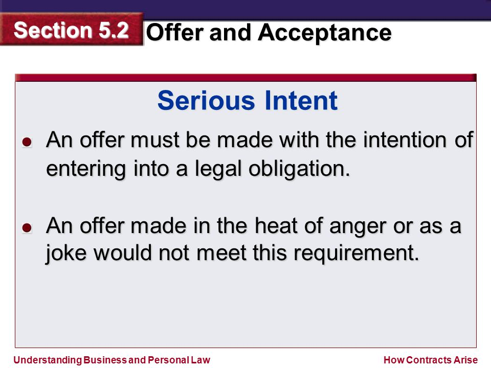 Serious Intent An offer must be made with the intention of entering into a legal obligation.