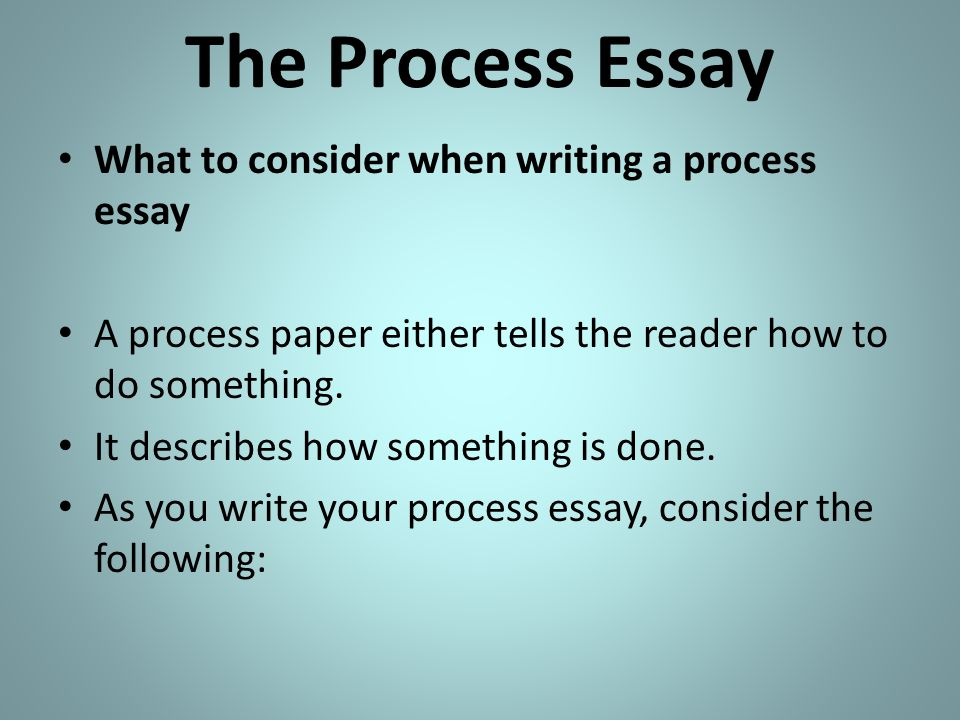 The Process Essay Process  Ppt Video Online Download The Process Essay What To Consider When Writing A Process Essay