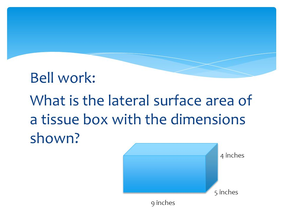 Bell Work What Is The Lateral Surface Area Of A Tissue Box With Dimensions