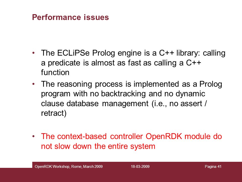 Performance issues The ECLiPSe Prolog engine is a C++ library: calling a predicate is almost as fast as calling a C++ function.
