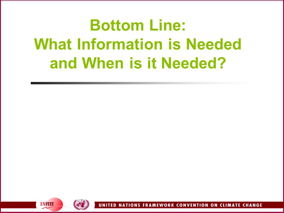 Bottom Line: What Information is Needed and When is it Needed