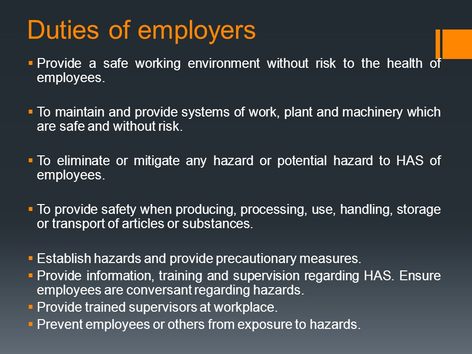 Duties of employers Provide a safe working environment without risk to the health of employees.