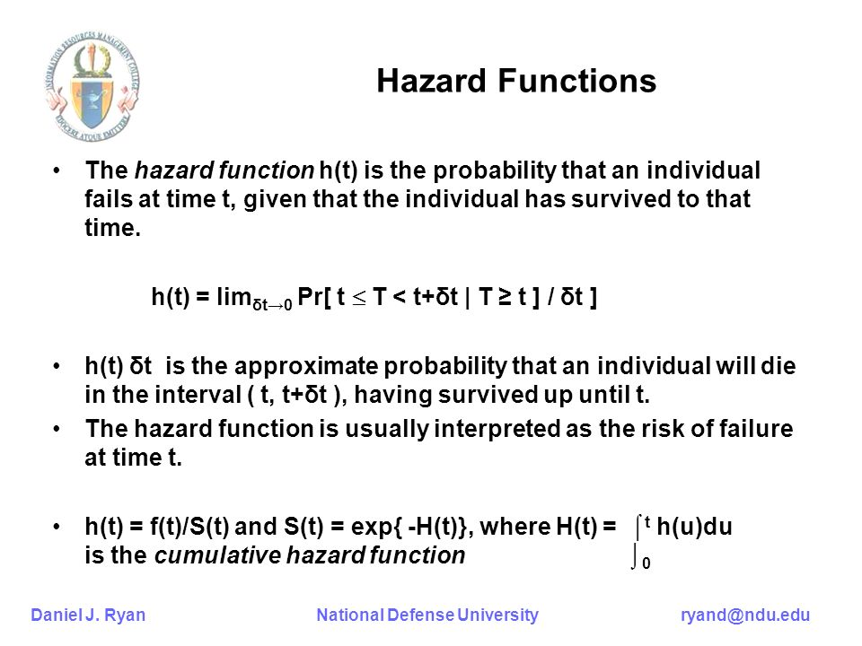 Hazard Functions The hazard function h(t) is the probability that an individual fails at time t, given that the individual has survived to that time.