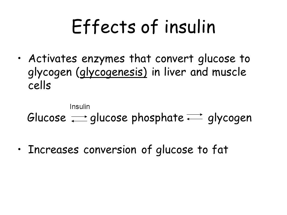 Effects of insulin Activates enzymes that convert glucose to glycogen (glycogenesis) in liver and muscle cells.