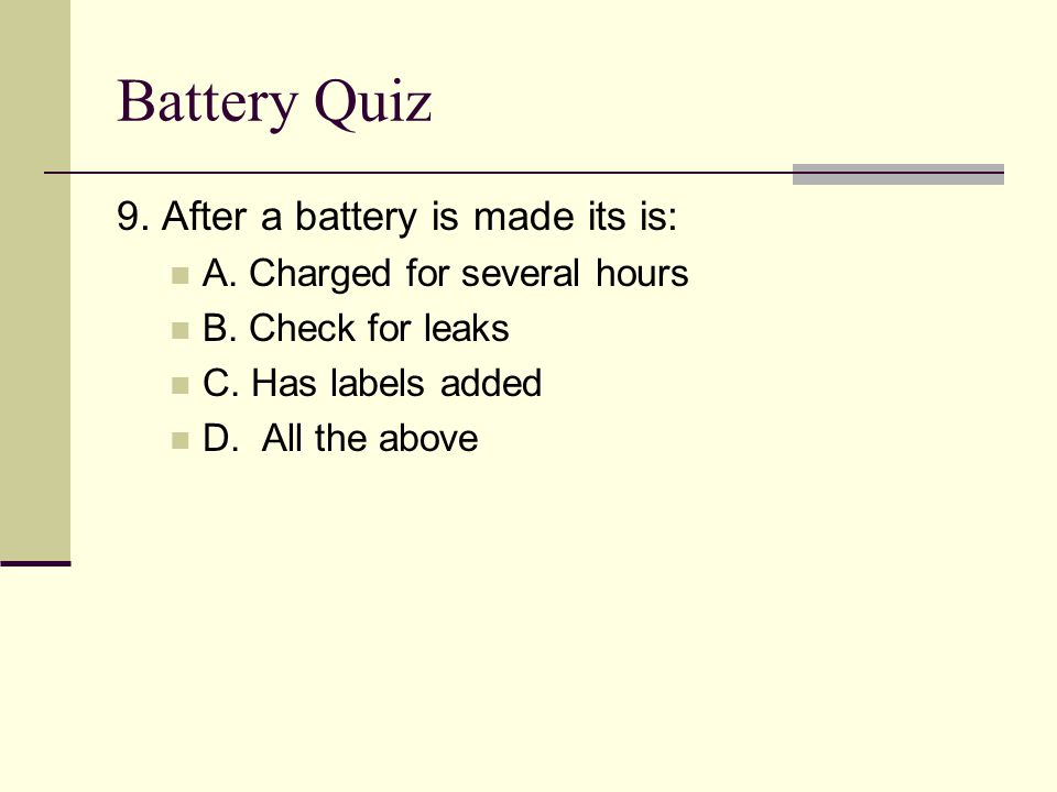 Battery Quiz 9. After a battery is made its is: