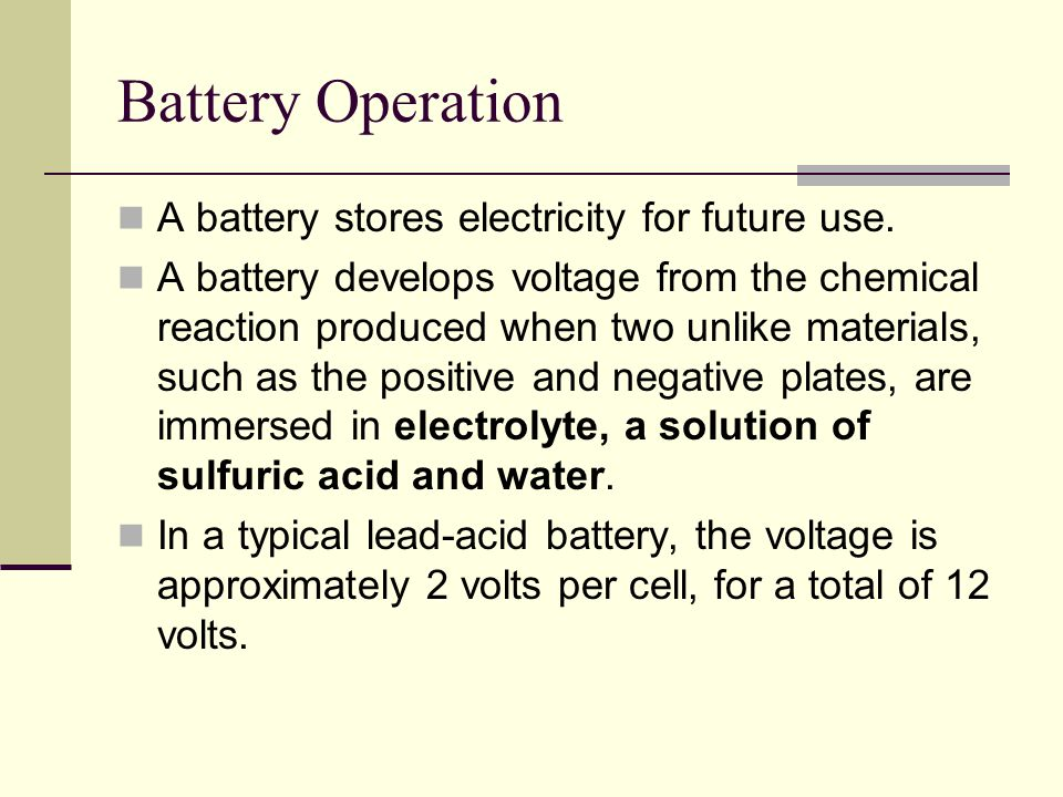 Battery Operation A battery stores electricity for future use.