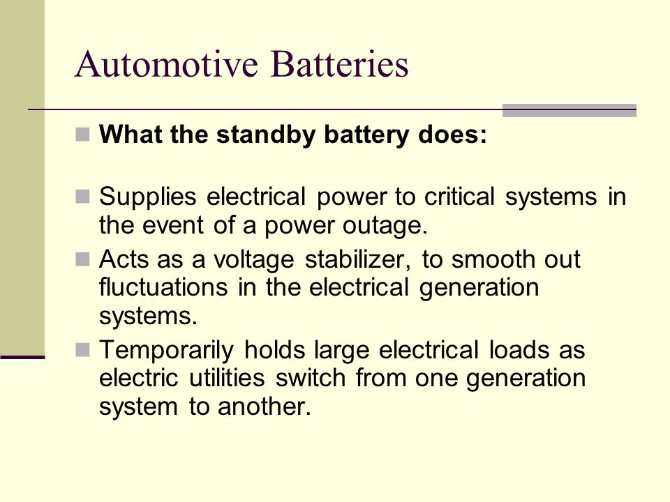 Automotive Batteries What the standby battery does: