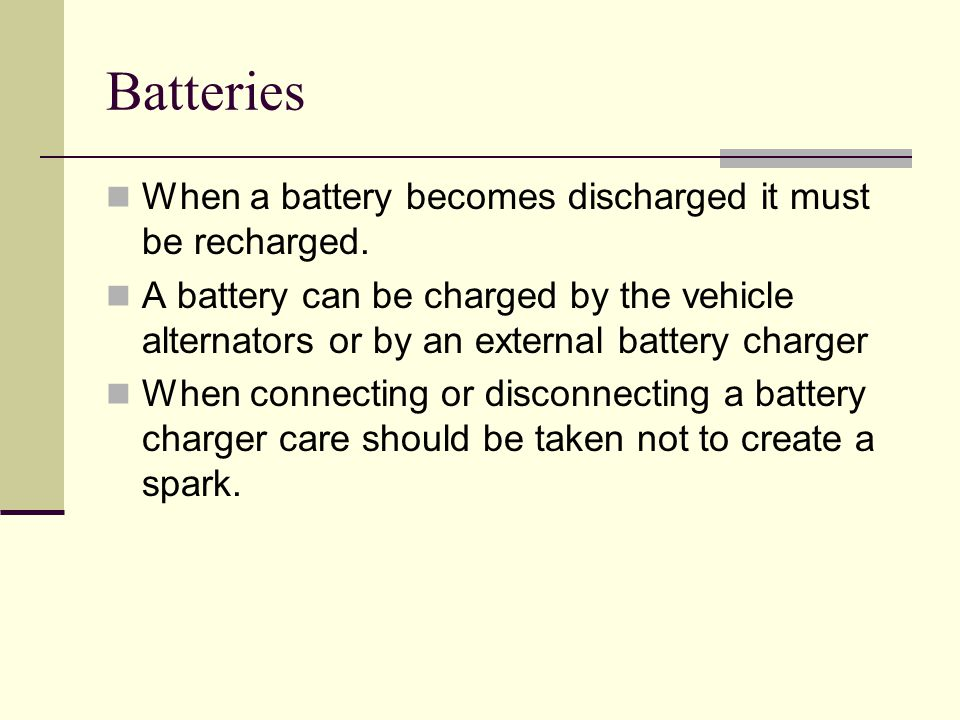 Batteries When a battery becomes discharged it must be recharged.