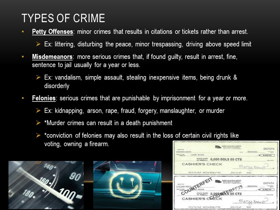 Types of crime Petty Offenses: minor crimes that results in citations or tickets rather than arrest.