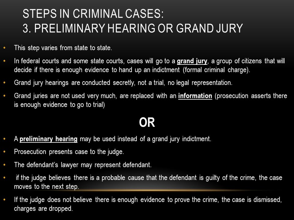 Steps in criminal cases: 3. Preliminary hearing or grand jury