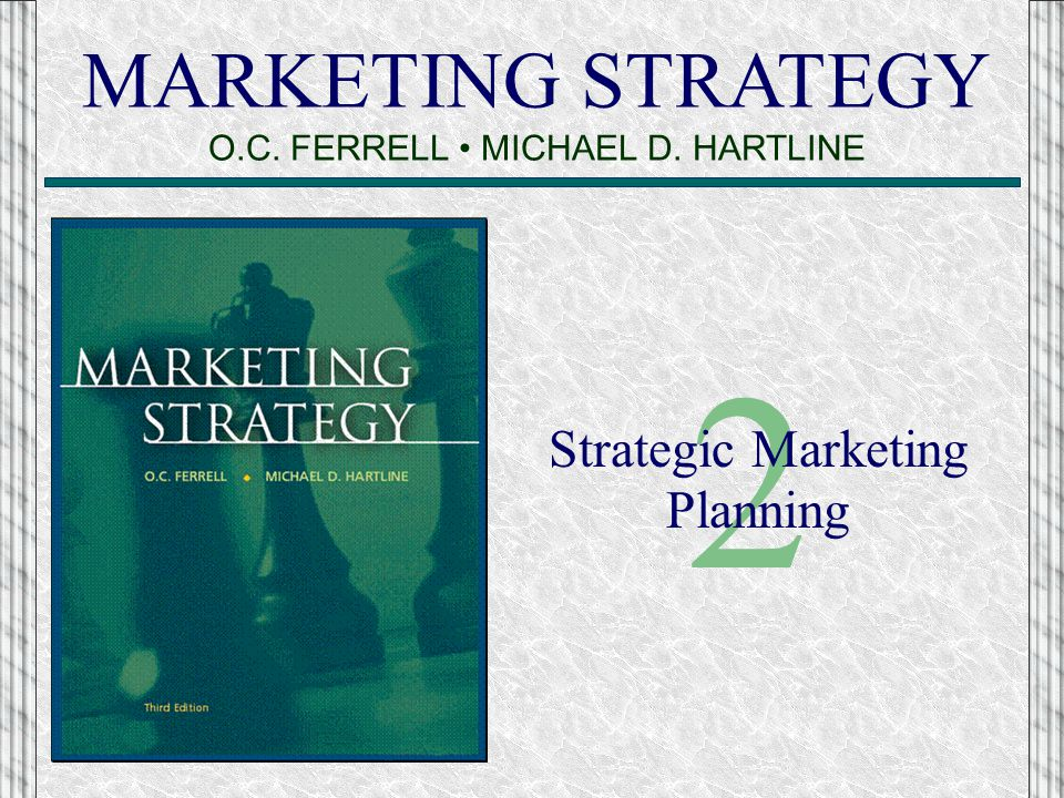 MARKETING STRATEGY O.C. FERRELL • MICHAEL D. HARTLINE
