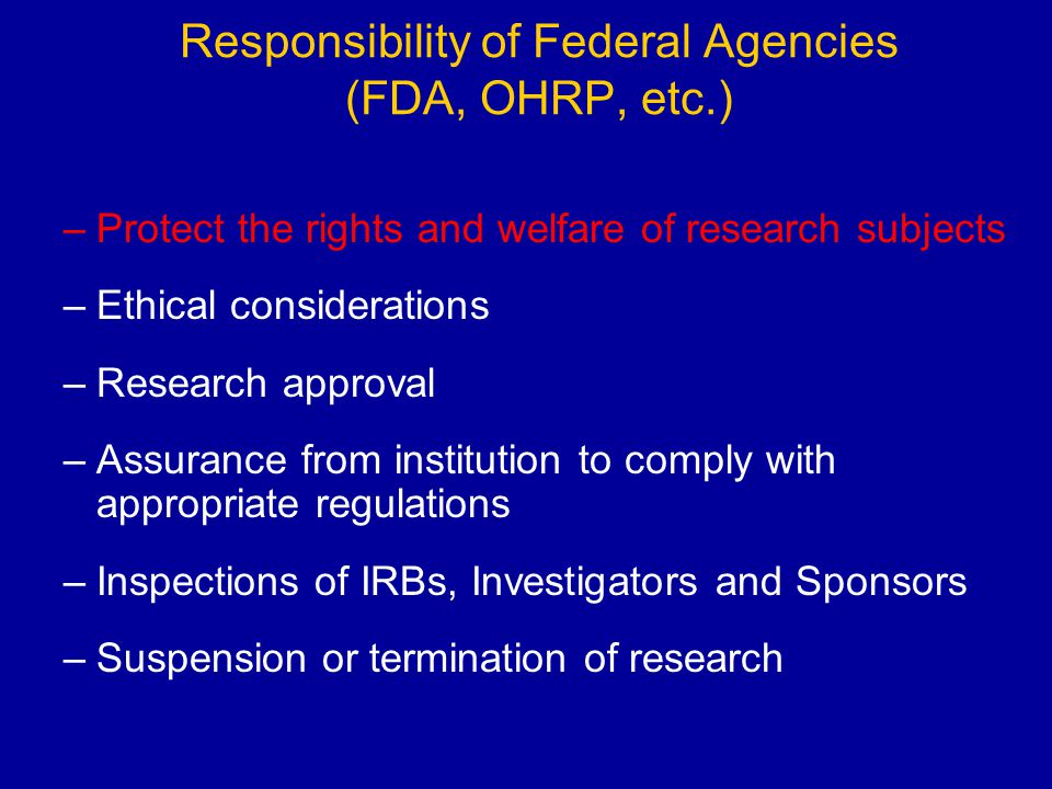 Responsibility of Federal Agencies (FDA, OHRP, etc.)