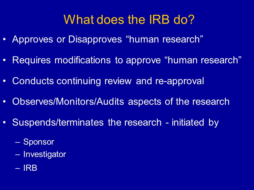 What does the IRB do Approves or Disapproves human research