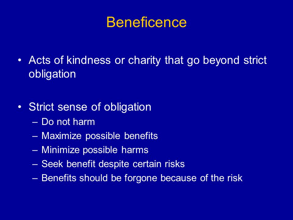 Beneficence Acts of kindness or charity that go beyond strict obligation. Strict sense of obligation.
