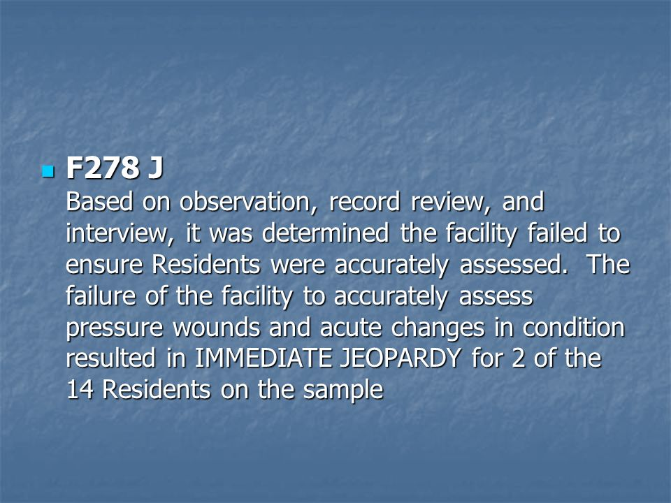 F278 J Based on observation, record review, and interview, it was determined the facility failed to ensure Residents were accurately assessed.