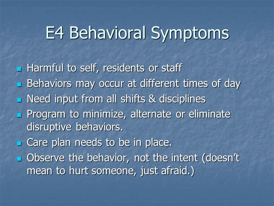 E4 Behavioral Symptoms Harmful to self, residents or staff