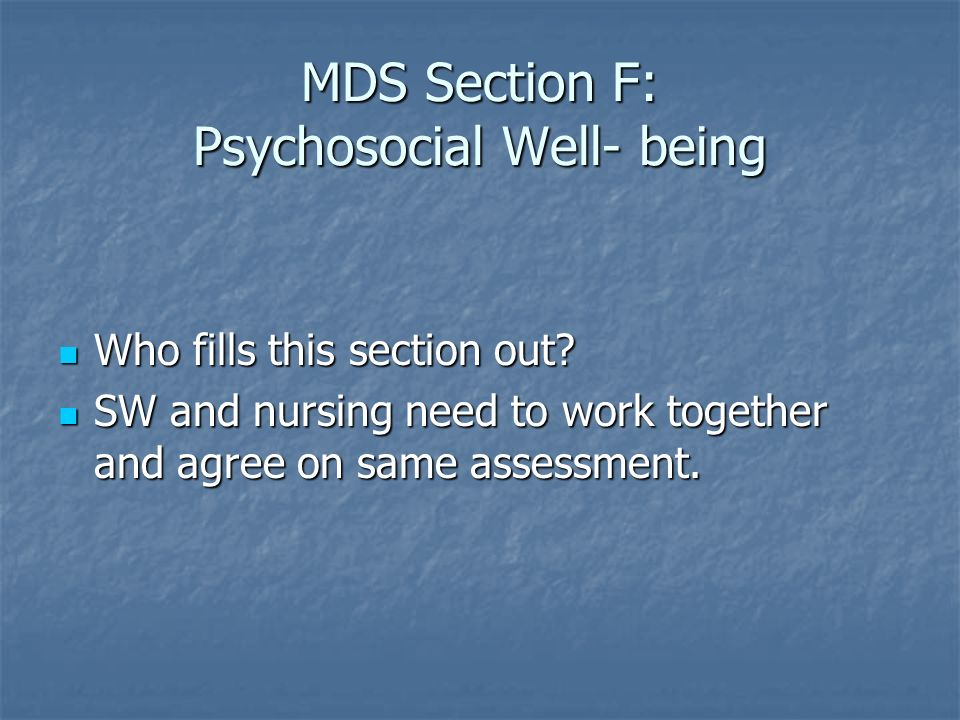 MDS Section F: Psychosocial Well- being