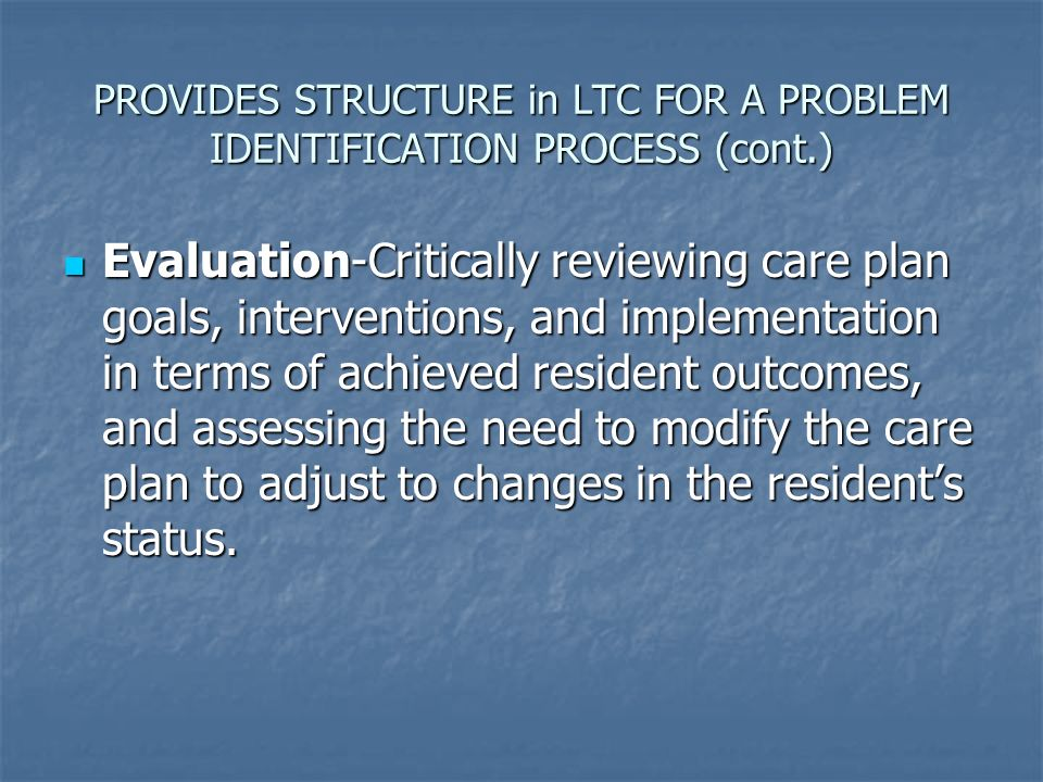 PROVIDES STRUCTURE in LTC FOR A PROBLEM IDENTIFICATION PROCESS (cont.)