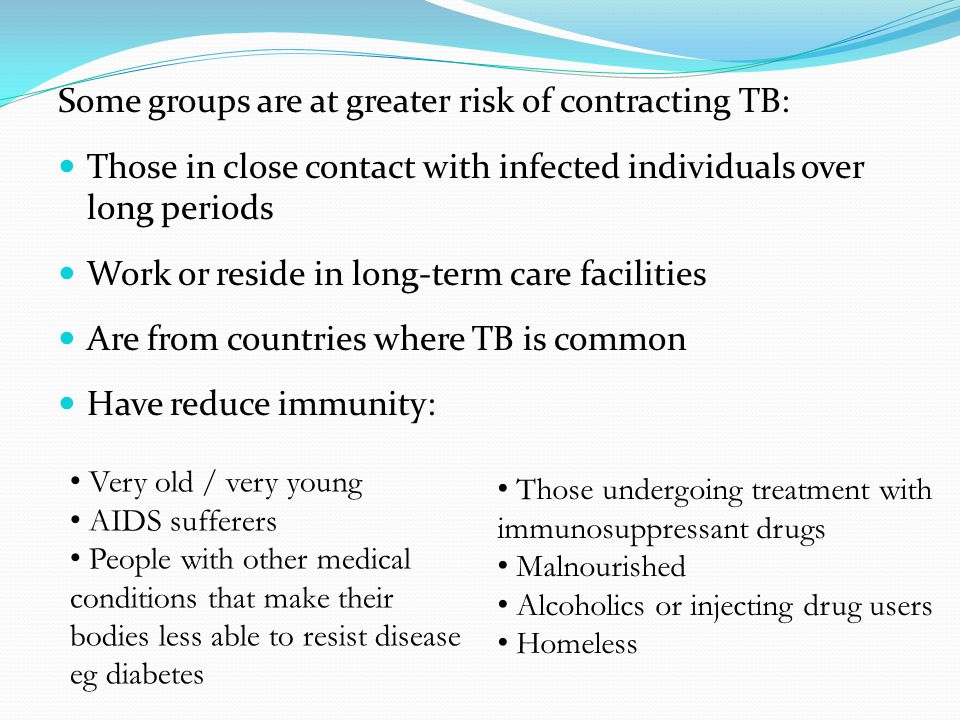 Some groups are at greater risk of contracting TB: