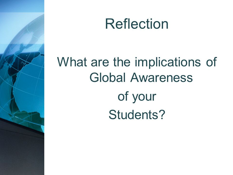 What are the implications of Global Awareness of your Students