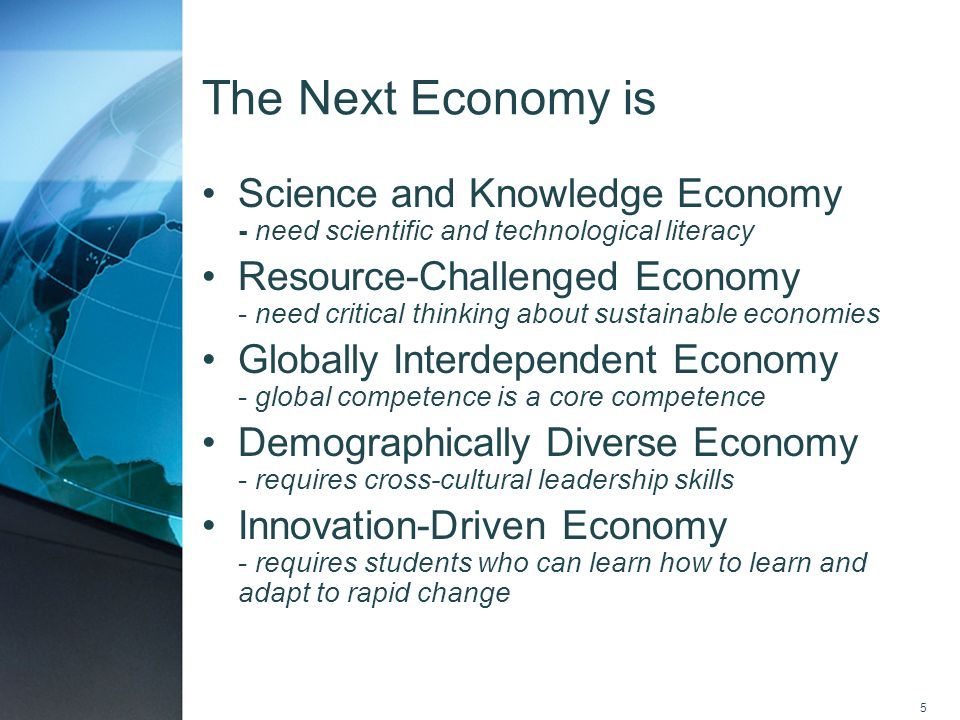The Next Economy is Science and Knowledge Economy - need scientific and technological literacy.