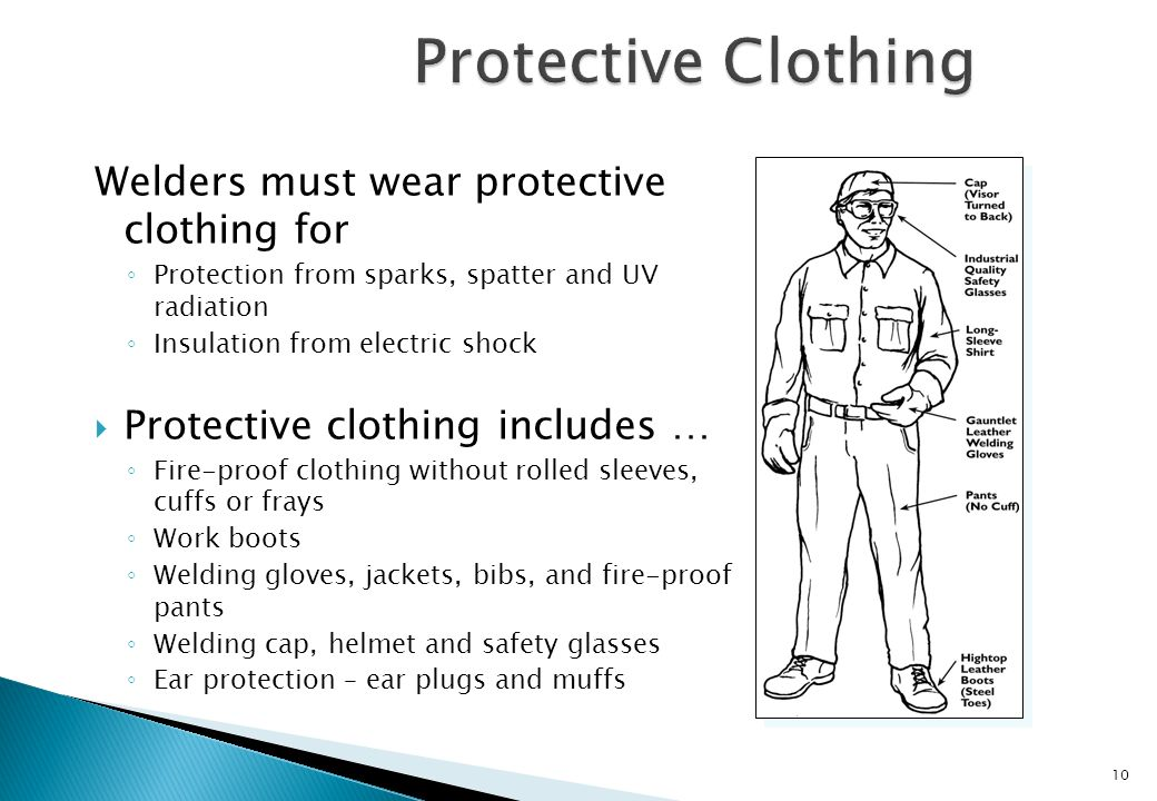 Protective Clothing Welders must wear protective clothing for