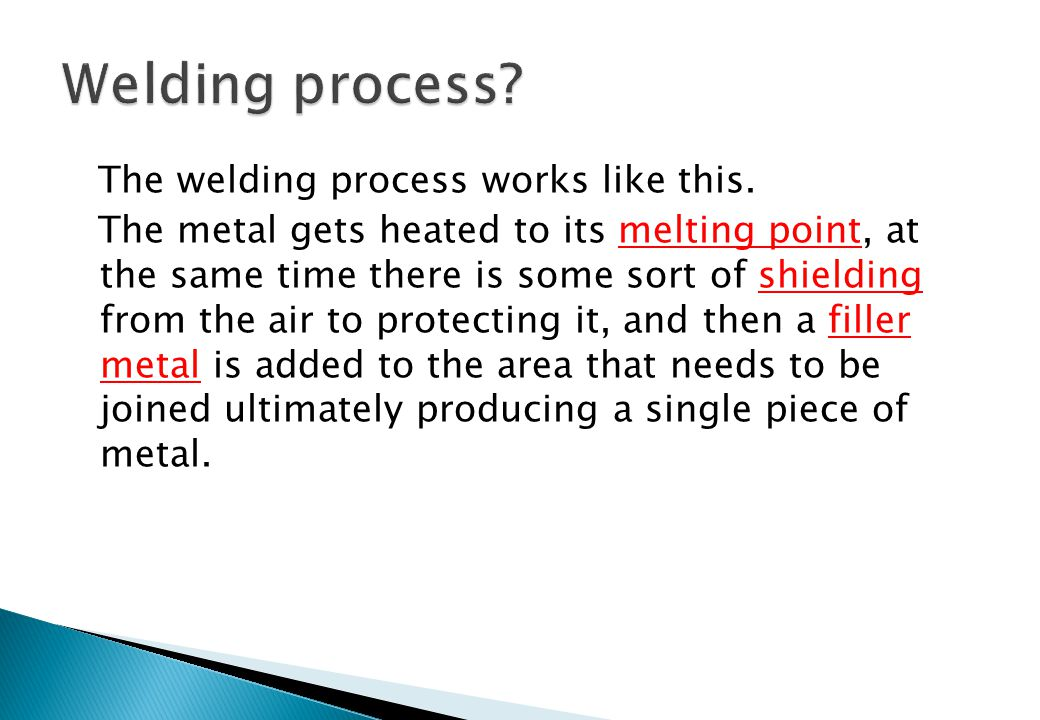 Welding process The welding process works like this.