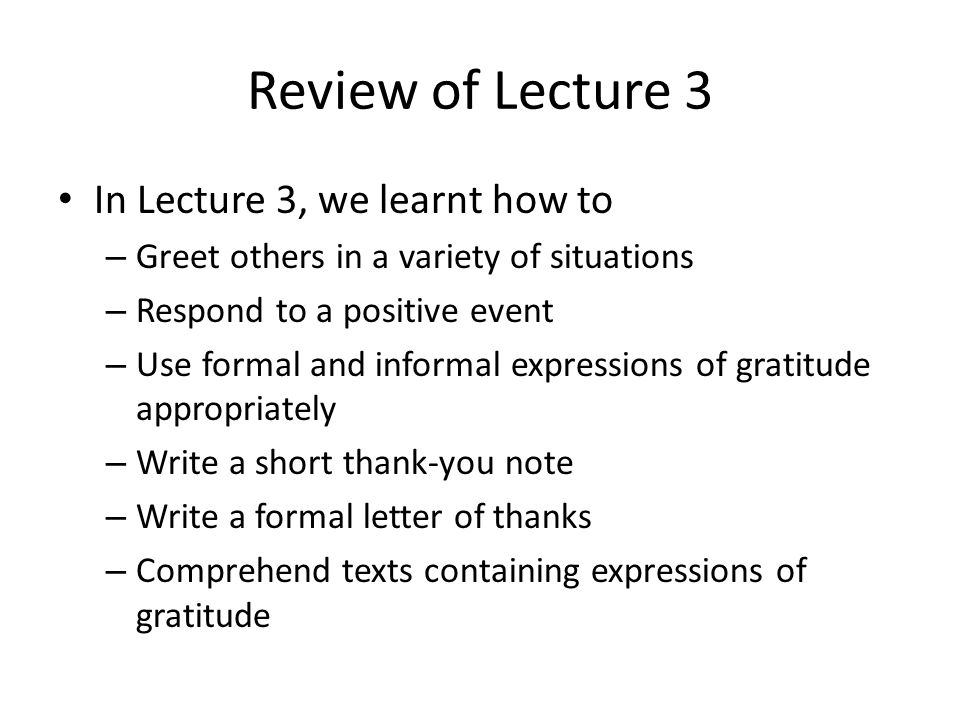 Review of Lecture 3 In Lecture 3, we learnt how to