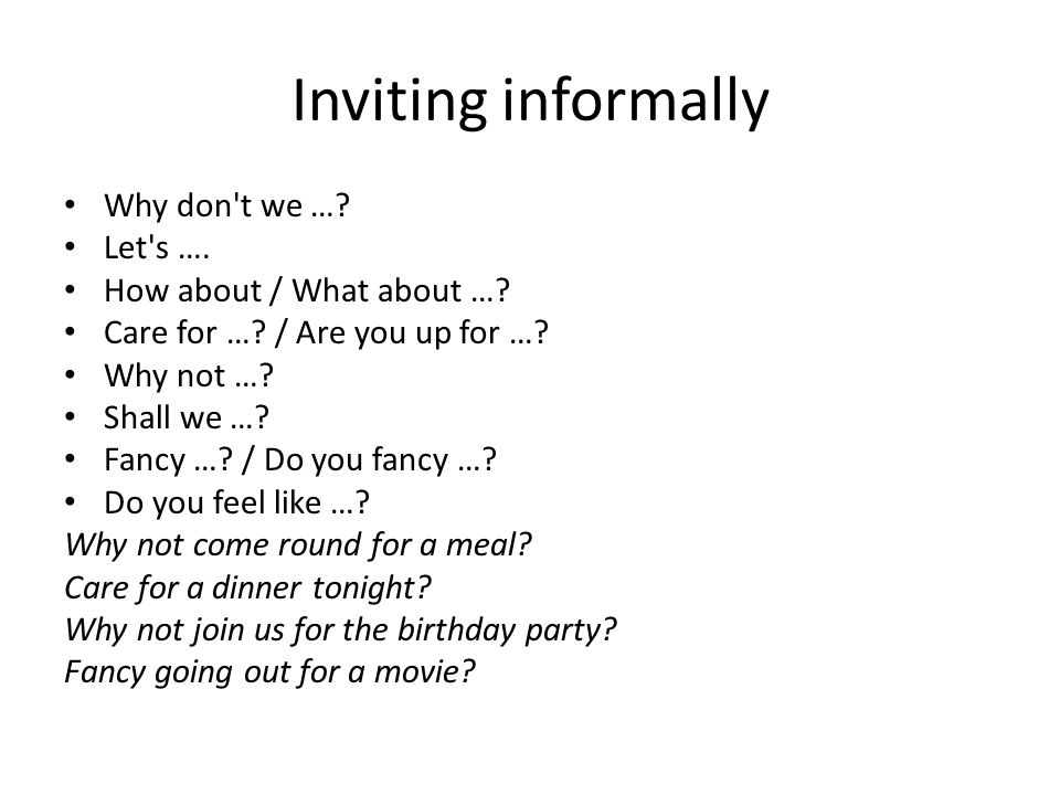 Inviting informally Why don t we … Let s …. How about / What about …