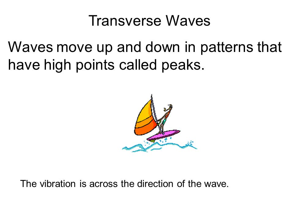 Waves move up and down in patterns that have high points called peaks.