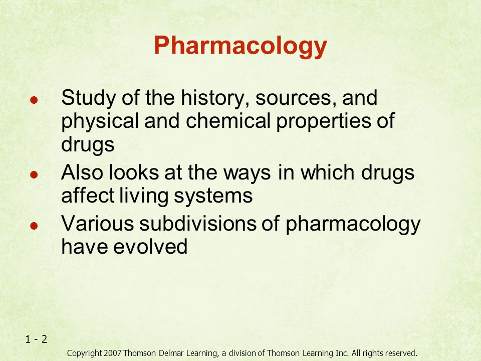 Pharmacology Study of the history, sources, and physical and chemical properties of drugs.